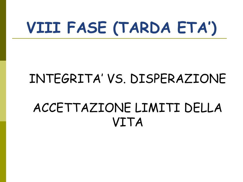 VIII FASE (TARDA ETA') INTEGRITA' VS. DISPERAZIONE