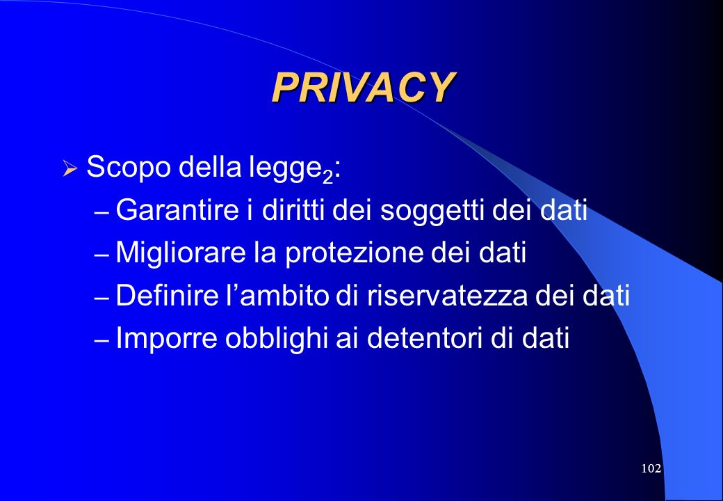 PRIVACY Scopo della legge2: Garantire i diritti dei soggetti dei dati