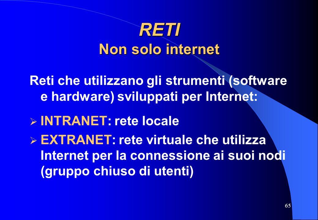 RETI Non solo internet Reti che utilizzano gli strumenti (software e hardware) sviluppati per Internet: