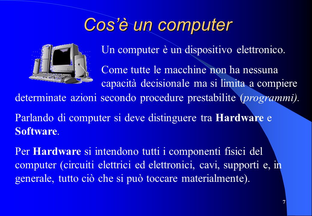 Cos'è un computer Un computer è un dispositivo elettronico.