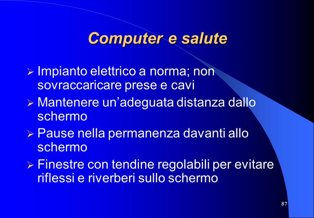 Computer e salute Impianto elettrico a norma; non sovraccaricare prese e cavi. Mantenere un'adeguata distanza dallo schermo.