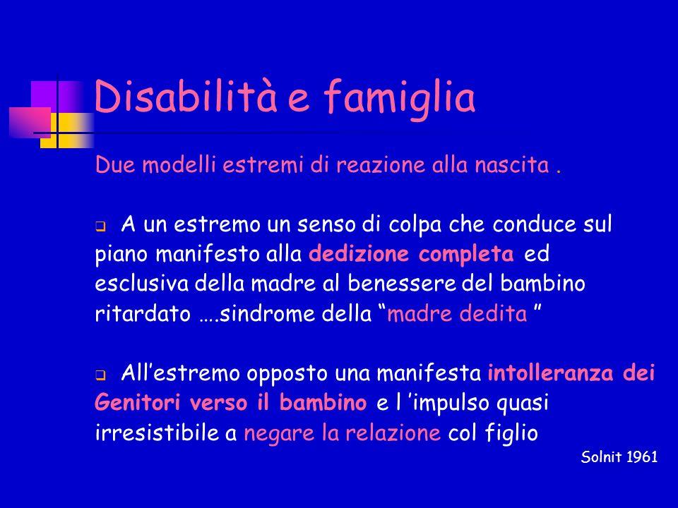 Disabilità e famiglia Due modelli estremi di reazione alla nascita .