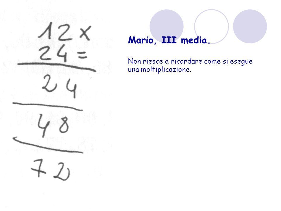Mario, III media. Non riesce a ricordare come si esegue una moltiplicazione.