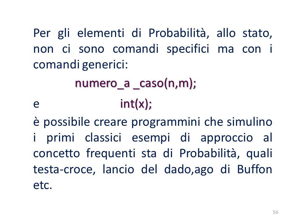Per gli elementi di Probabilità, allo stato, non ci sono comandi specifici ma con i comandi generici:
