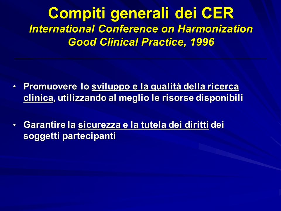 Compiti generali dei CER International Conference on Harmonization Good Clinical Practice, 1996