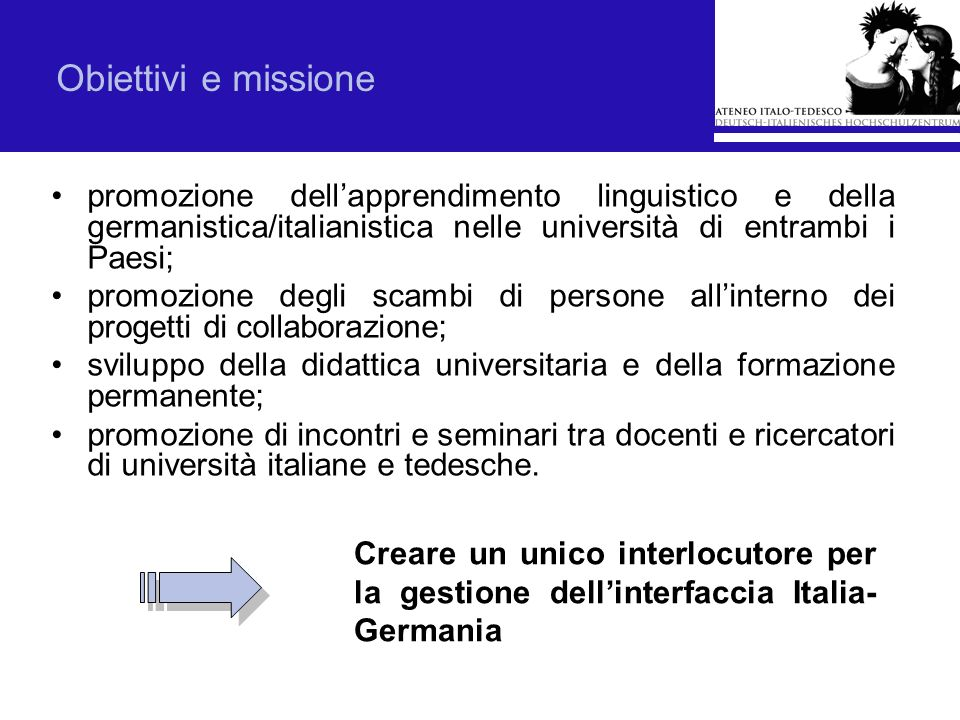 Obiettivi e missione promozione dell'apprendimento linguistico e della germanistica/italianistica nelle università di entrambi i Paesi;