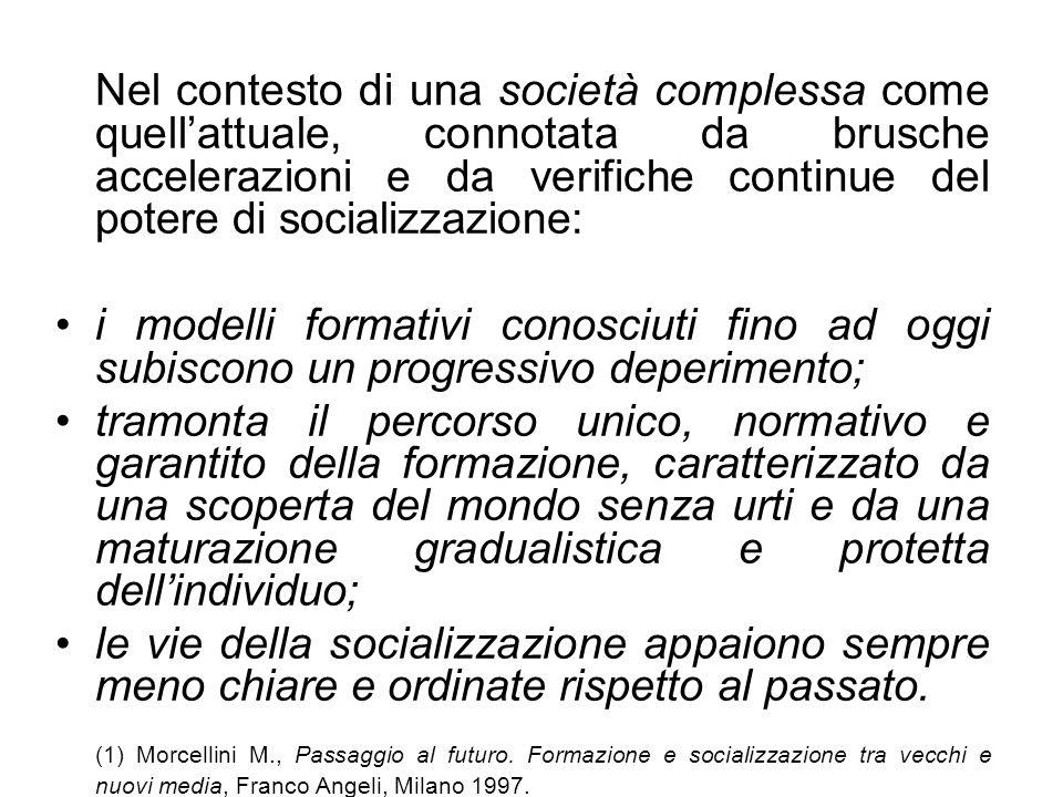 Nel contesto di una società complessa come quell'attuale, connotata da brusche accelerazioni e da verifiche continue del potere di socializzazione:
