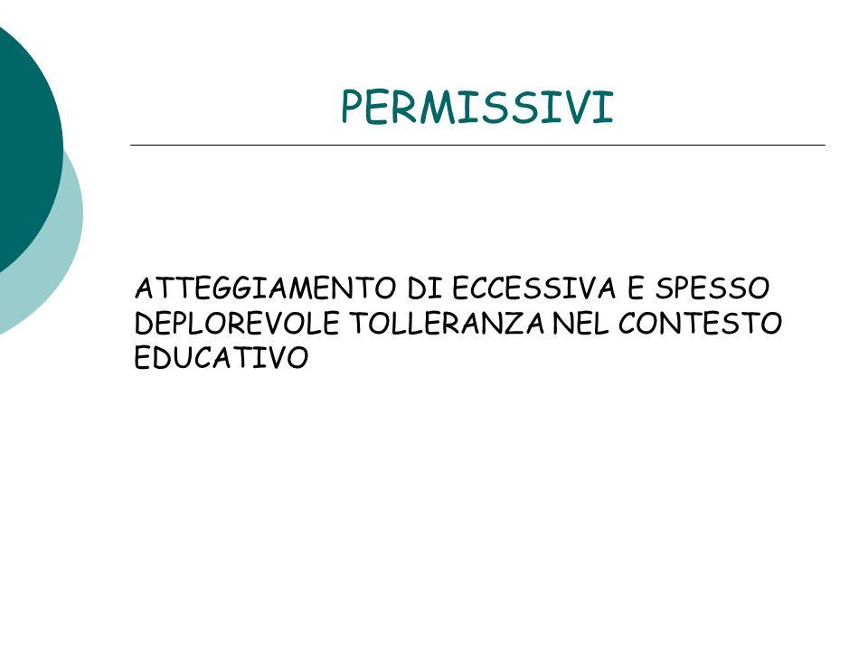 PERMISSIVI ATTEGGIAMENTO DI ECCESSIVA E SPESSO DEPLOREVOLE TOLLERANZA NEL CONTESTO EDUCATIVO