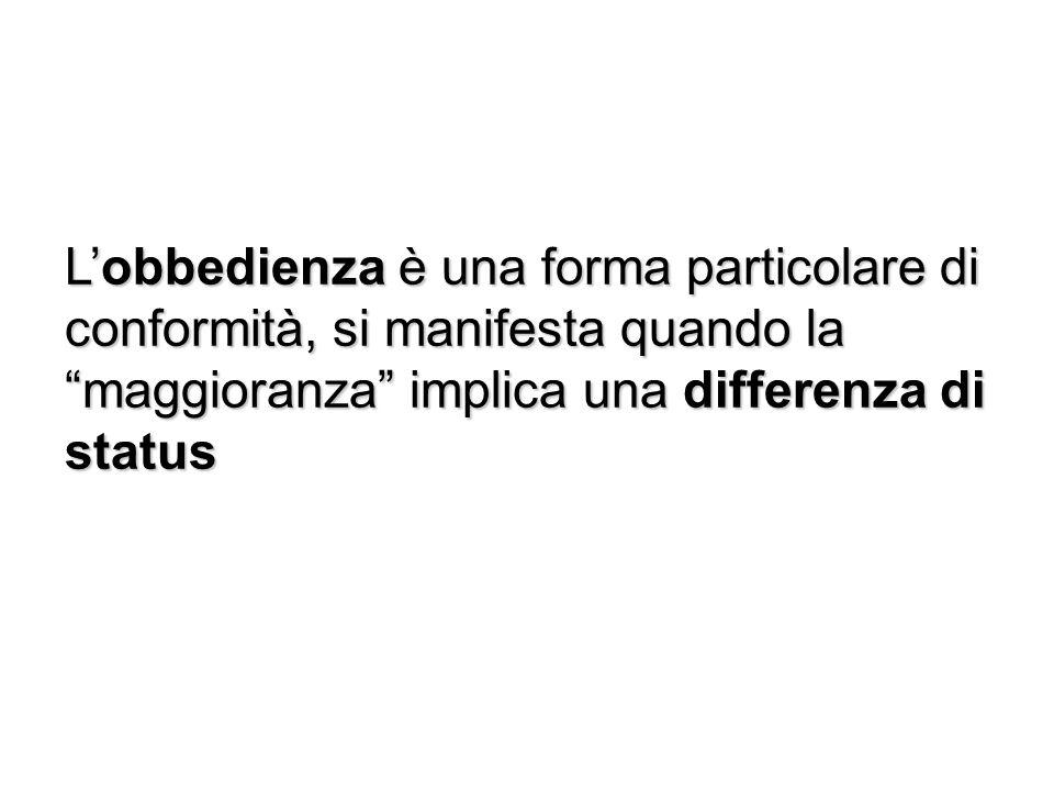 L'obbedienza è una forma particolare di conformità, si manifesta quando la maggioranza implica una differenza di status