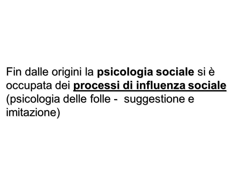 Fin dalle origini la psicologia sociale si è occupata dei processi di influenza sociale (psicologia delle folle - suggestione e imitazione)