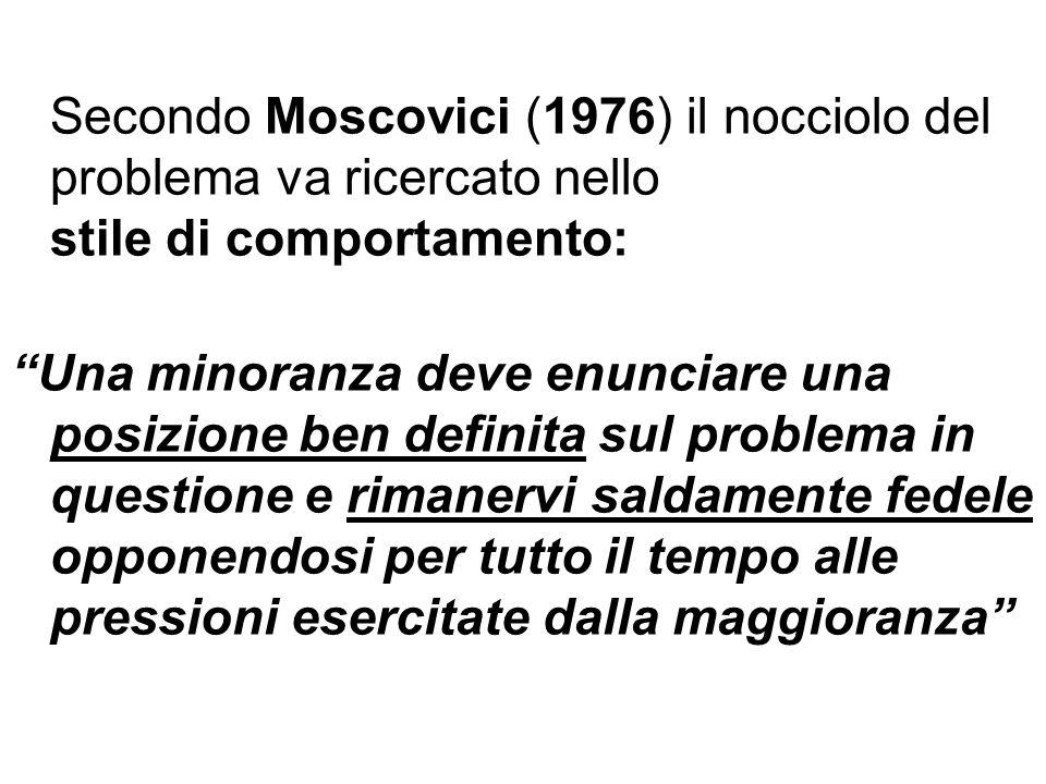 Secondo Moscovici (1976) il nocciolo del