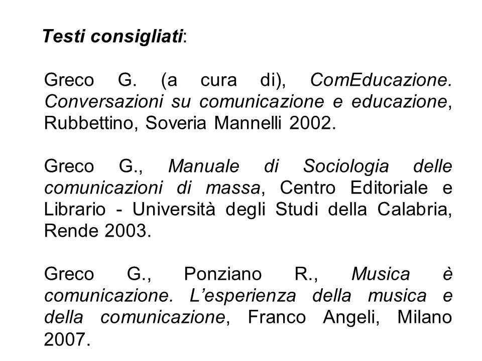 Testi consigliati: Greco G. (a cura di), ComEducazione. Conversazioni su comunicazione e educazione, Rubbettino, Soveria Mannelli 2002.