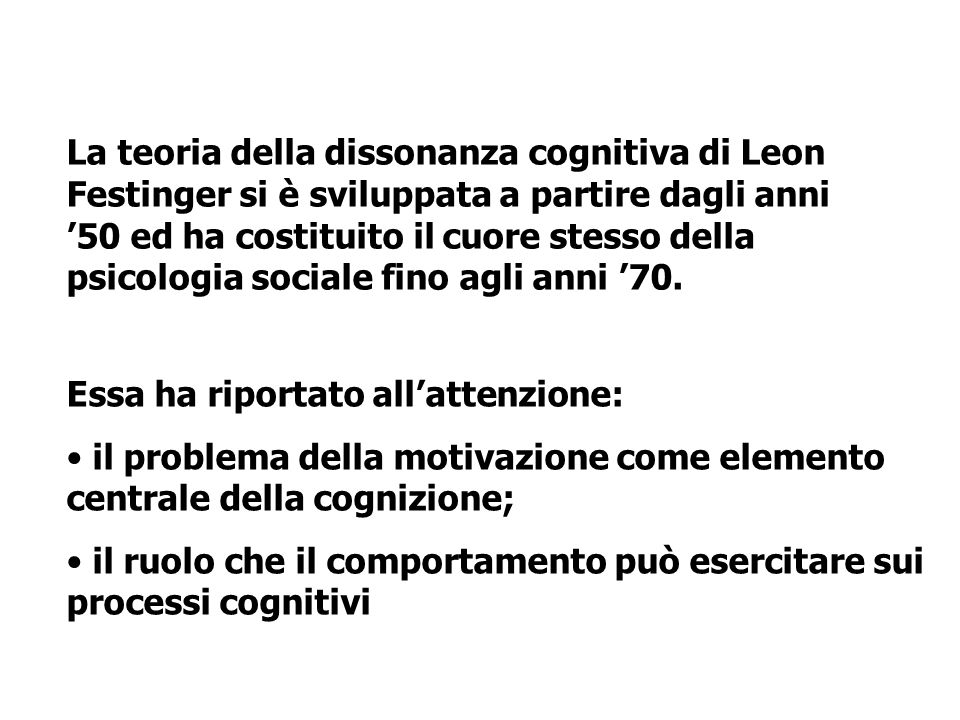 La teoria della dissonanza cognitiva di Leon Festinger si è sviluppata a partire dagli anni '50 ed ha costituito il cuore stesso della psicologia sociale fino agli anni '70.