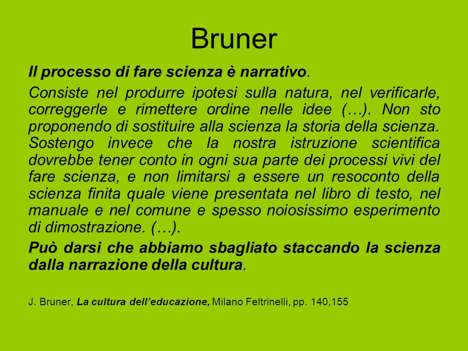 Bruner Il processo di fare scienza è narrativo.