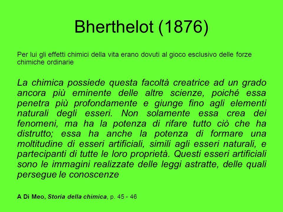 Bherthelot (1876) Per lui gli effetti chimici della vita erano dovuti al gioco esclusivo delle forze chimiche ordinarie.