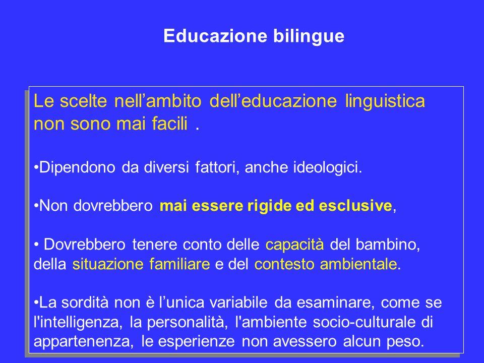 Educazione bilingue Le scelte nell'ambito dell'educazione linguistica non sono mai facili . Dipendono da diversi fattori, anche ideologici.