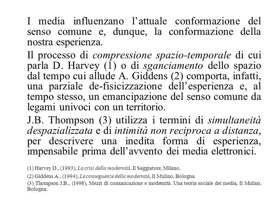 I media influenzano l'attuale conformazione del senso comune e, dunque, la conformazione della nostra esperienza.