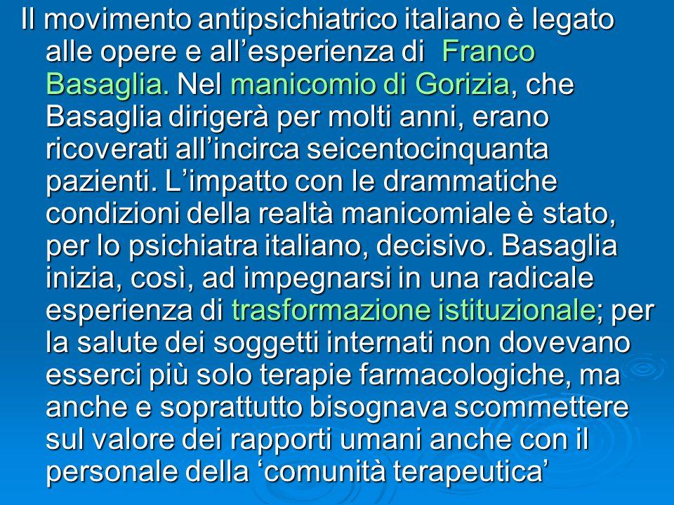 Il movimento antipsichiatrico italiano è legato alle opere e all'esperienza di Franco Basaglia.