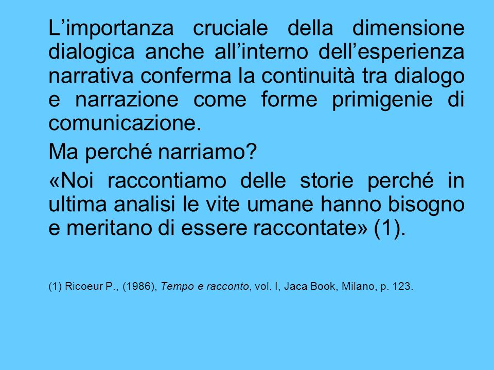 L'importanza cruciale della dimensione dialogica anche all'interno dell'esperienza narrativa conferma la continuità tra dialogo e narrazione come forme primigenie di comunicazione.