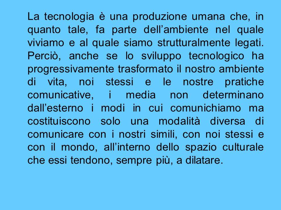 La tecnologia è una produzione umana che, in quanto tale, fa parte dell'ambiente nel quale viviamo e al quale siamo strutturalmente legati.