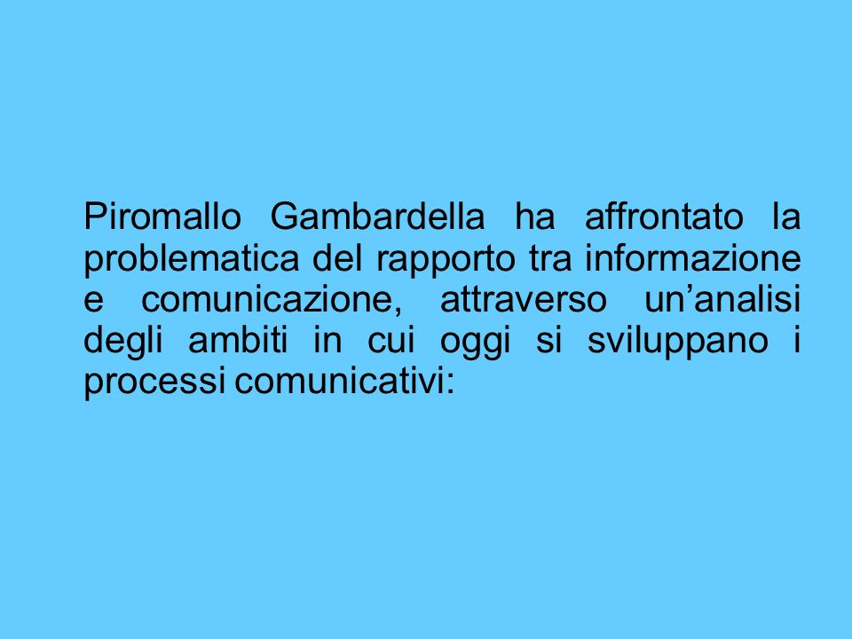 Piromallo Gambardella ha affrontato la problematica del rapporto tra informazione e comunicazione, attraverso un'analisi degli ambiti in cui oggi si sviluppano i processi comunicativi: