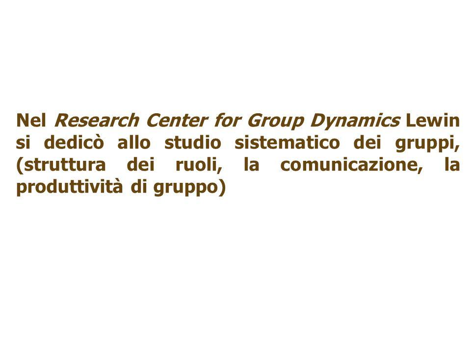 Nel Research Center for Group Dynamics Lewin si dedicò allo studio sistematico dei gruppi, (struttura dei ruoli, la comunicazione, la produttività di gruppo)