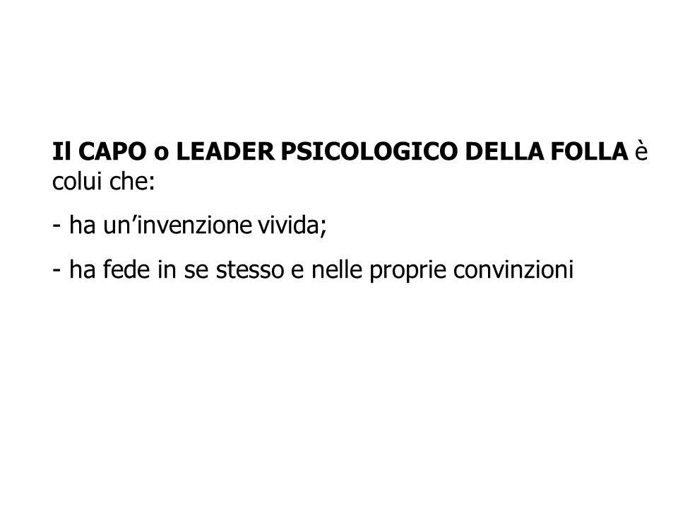 Il CAPO o LEADER PSICOLOGICO DELLA FOLLA è colui che: