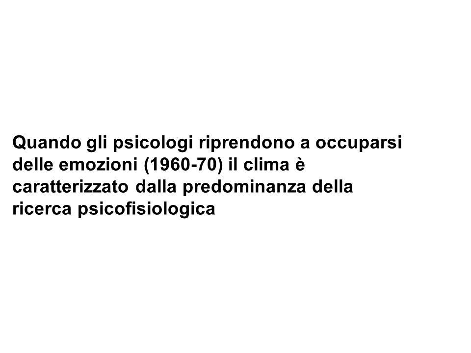 Quando gli psicologi riprendono a occuparsi delle emozioni (1960-70) il clima è caratterizzato dalla predominanza della ricerca psicofisiologica
