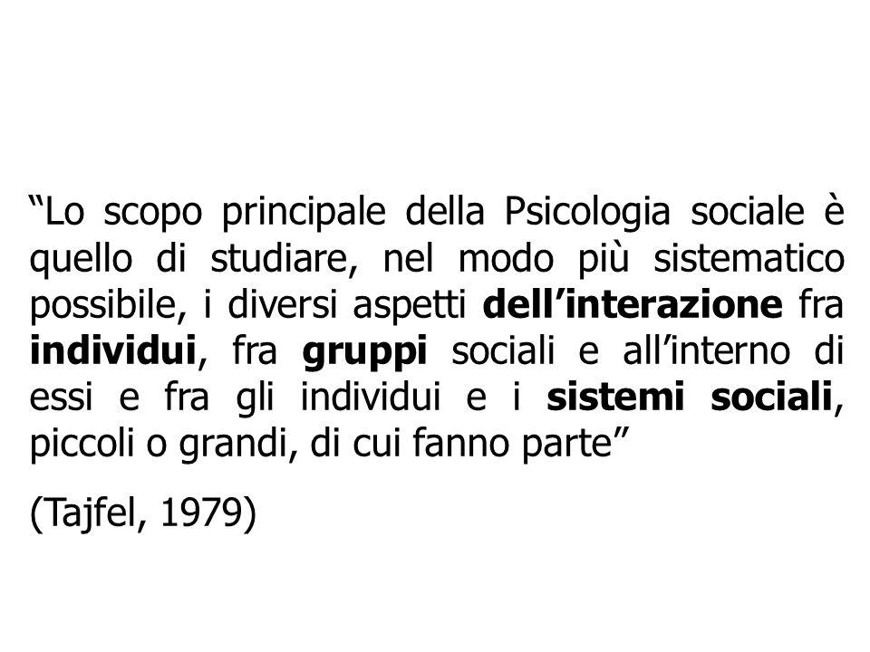 Lo scopo principale della Psicologia sociale è quello di studiare, nel modo più sistematico possibile, i diversi aspetti dell'interazione fra individui, fra gruppi sociali e all'interno di essi e fra gli individui e i sistemi sociali, piccoli o grandi, di cui fanno parte
