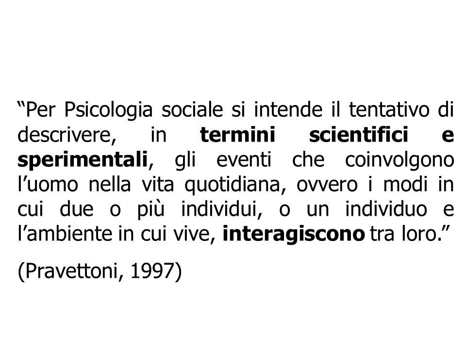 Per Psicologia sociale si intende il tentativo di descrivere, in termini scientifici e sperimentali, gli eventi che coinvolgono l'uomo nella vita quotidiana, ovvero i modi in cui due o più individui, o un individuo e l'ambiente in cui vive, interagiscono tra loro.