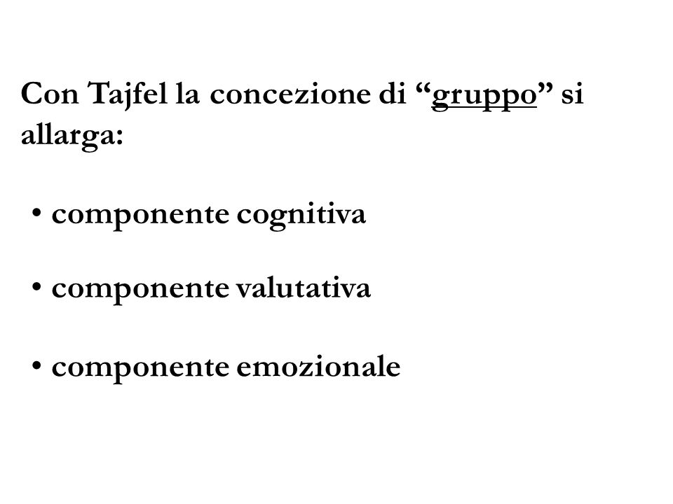 Con Tajfel la concezione di gruppo si allarga: