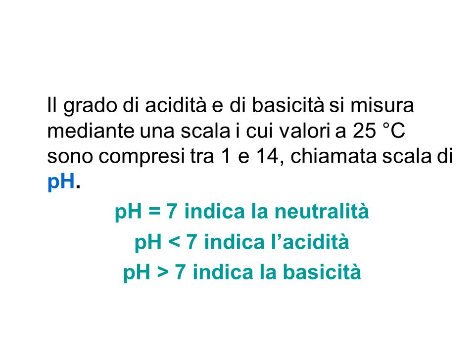pH = 7 indica la neutralità pH < 7 indica l'acidità