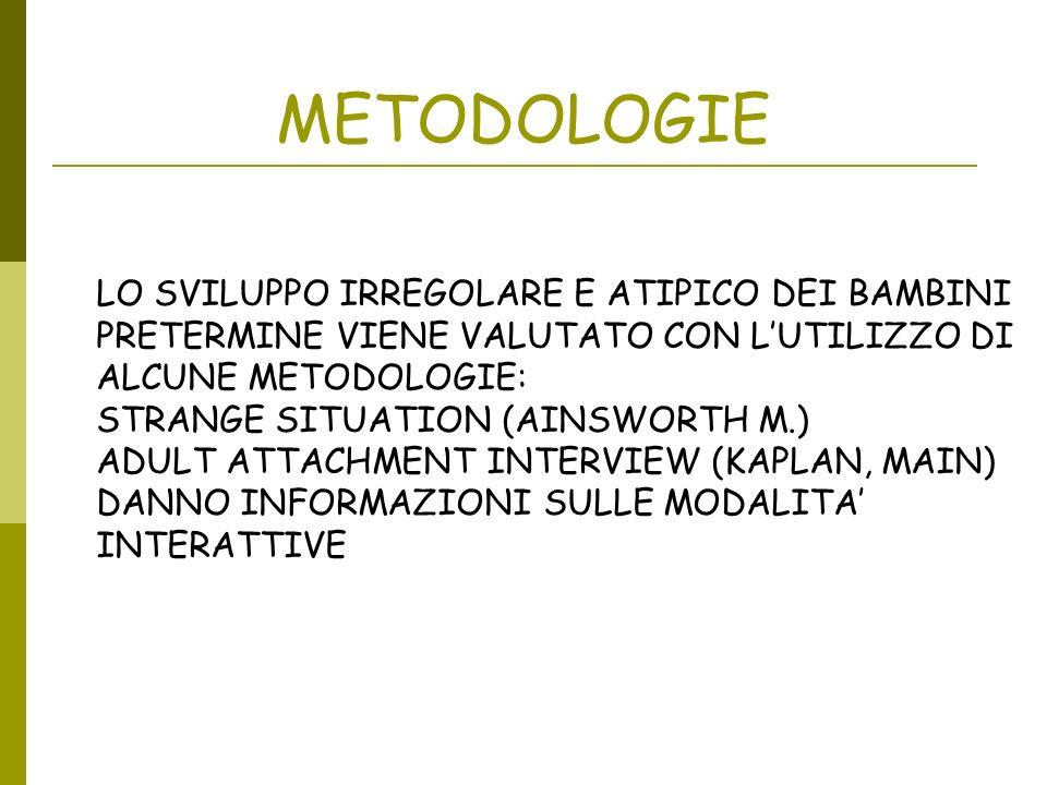 METODOLOGIE LO SVILUPPO IRREGOLARE E ATIPICO DEI BAMBINI PRETERMINE VIENE VALUTATO CON L'UTILIZZO DI ALCUNE METODOLOGIE: