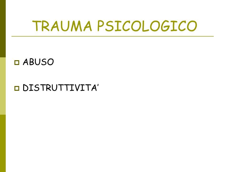 TRAUMA PSICOLOGICO ABUSO DISTRUTTIVITA'