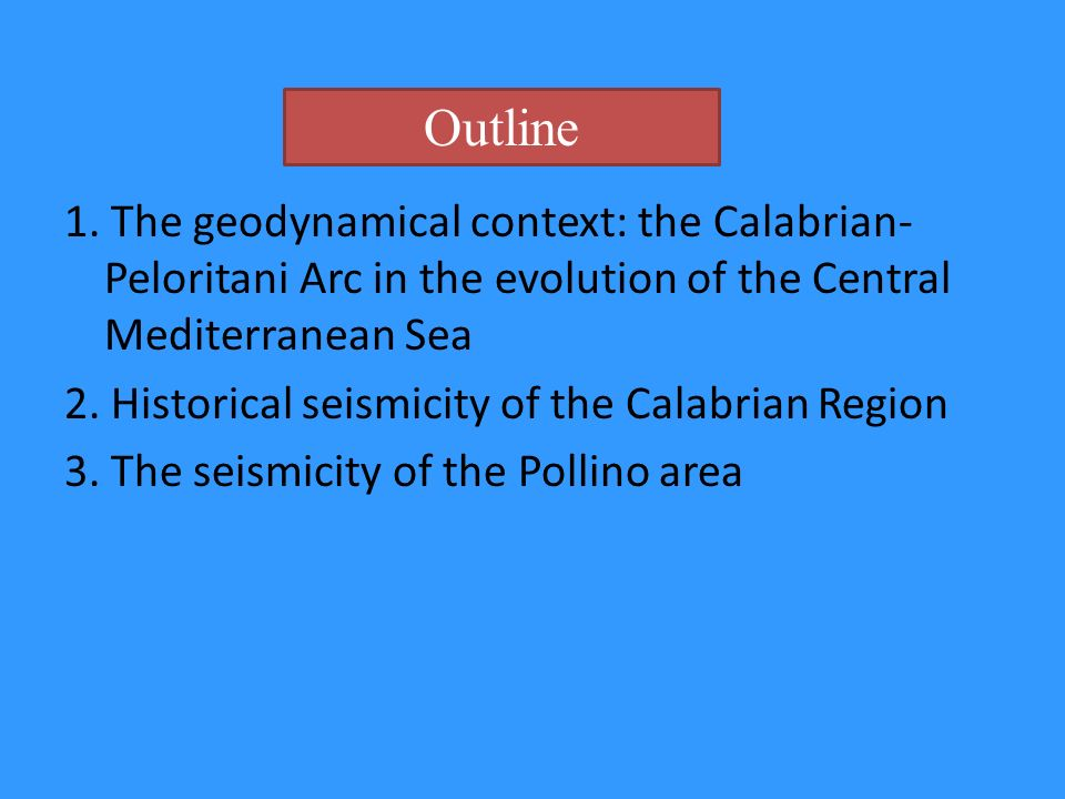 Outline 1. The geodynamical context: the Calabrian-Peloritani Arc in the evolution of the Central Mediterranean Sea.