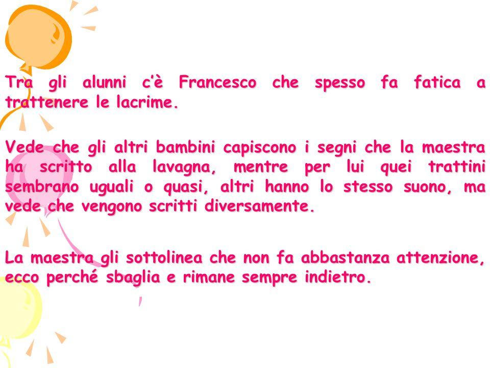 Tra gli alunni c'è Francesco che spesso fa fatica a trattenere le lacrime.