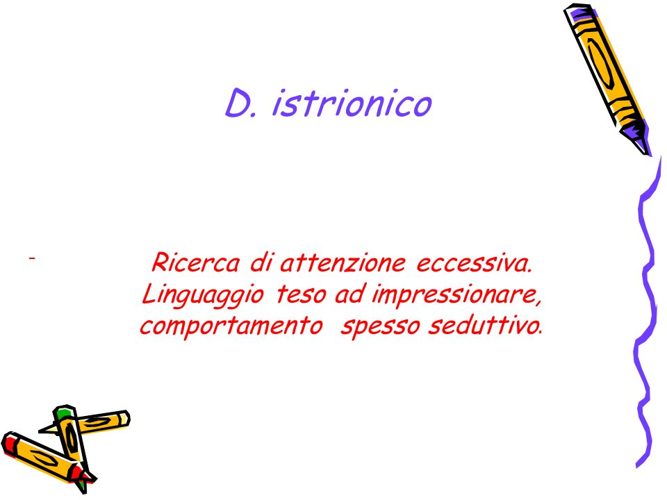 D. istrionico Ricerca di attenzione eccessiva.