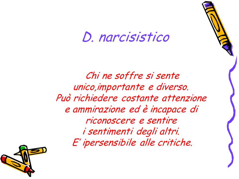 D. narcisistico Chi ne soffre si sente unico,importante e diverso.