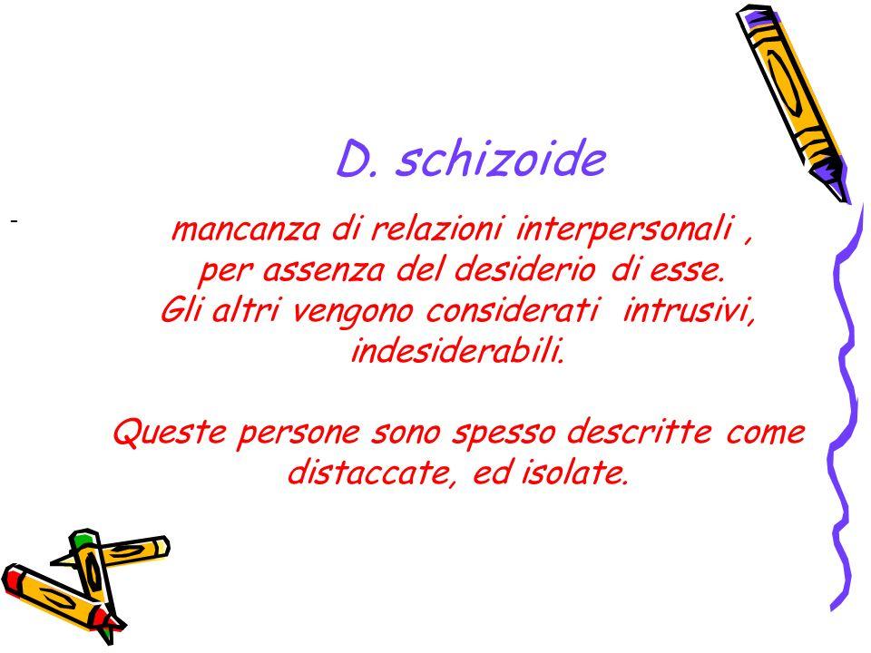 D. schizoide per assenza del desiderio di esse.