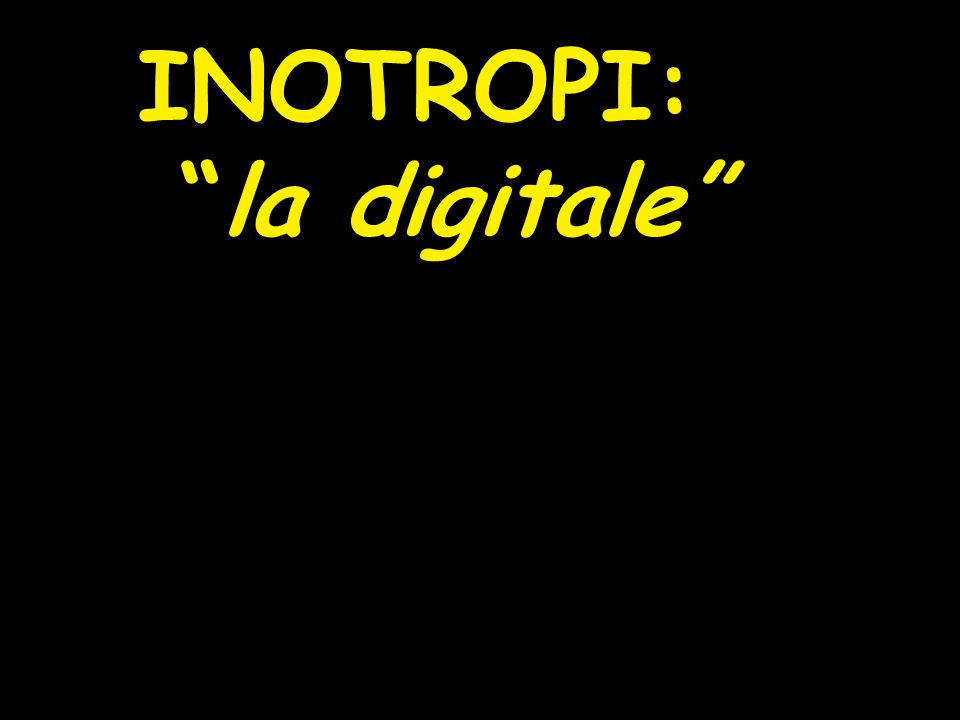 INOTROPI: la digitale