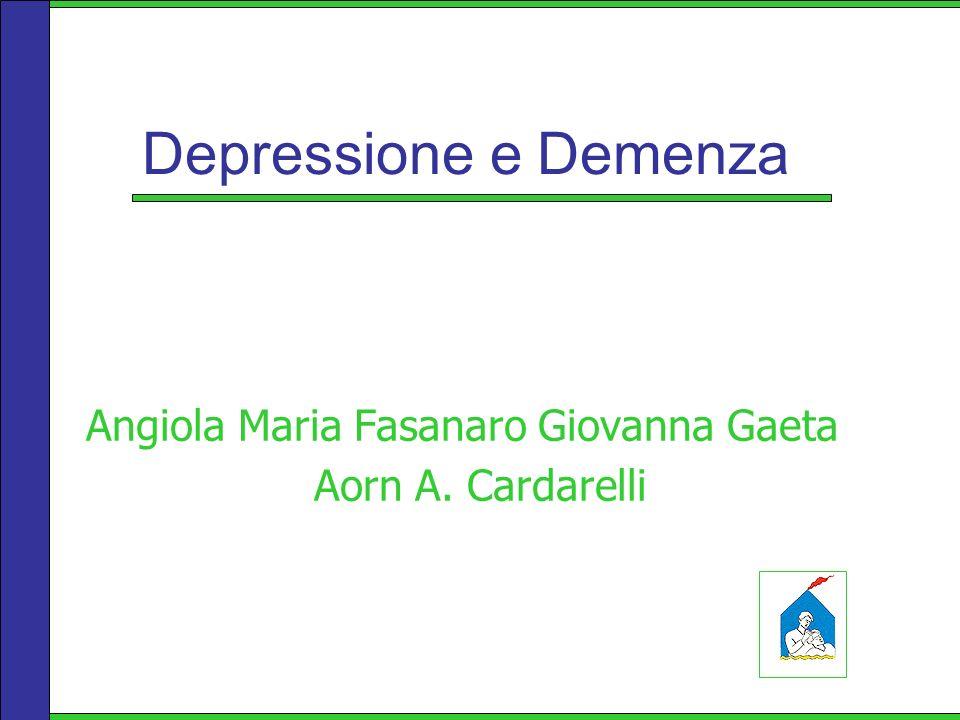 Depressione e Demenza Angiola Maria Fasanaro Giovanna Gaeta