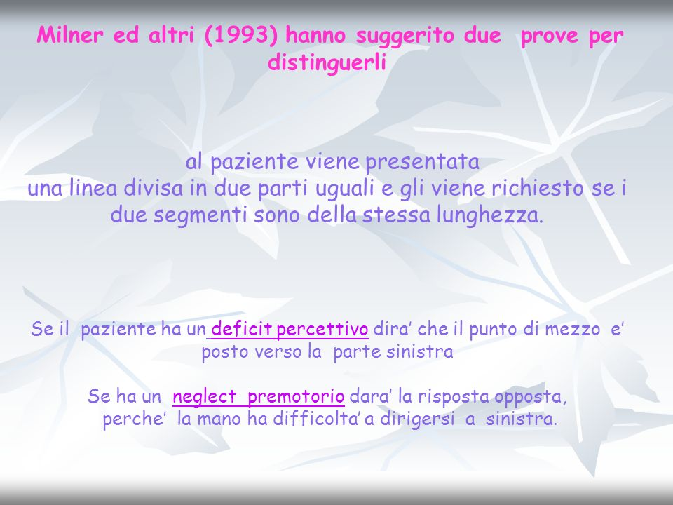 Milner ed altri (1993) hanno suggerito due prove per distinguerli