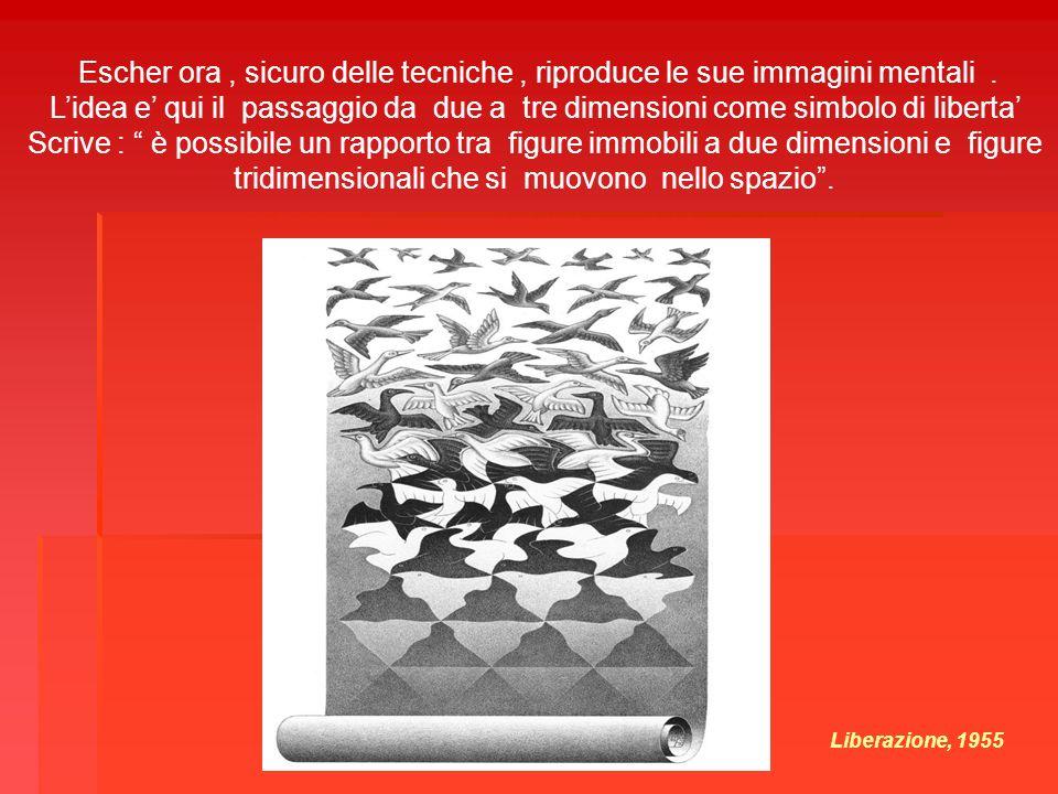 Escher ora , sicuro delle tecniche , riproduce le sue immagini mentali .