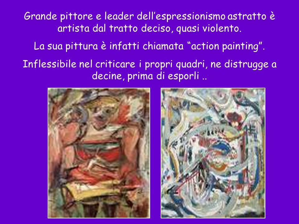 La sua pittura è infatti chiamata action painting .