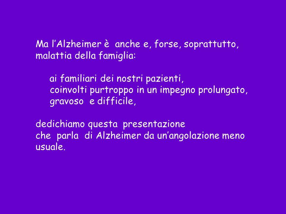 Ma l'Alzheimer è anche e, forse, soprattutto,