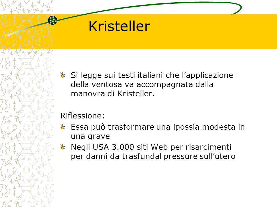 Kristeller Si legge sui testi italiani che l'applicazione della ventosa va accompagnata dalla manovra di Kristeller.