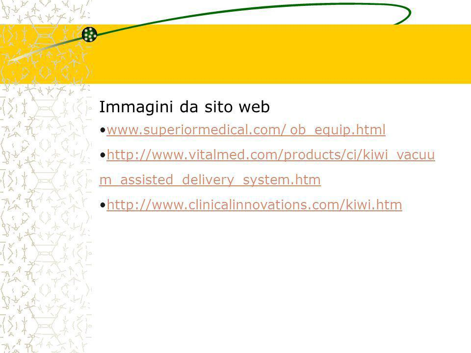 Immagini da sito web www.superiormedical.com/ ob_equip.html. http://www.vitalmed.com/products/ci/kiwi_vacuum_assisted_delivery_system.htm.