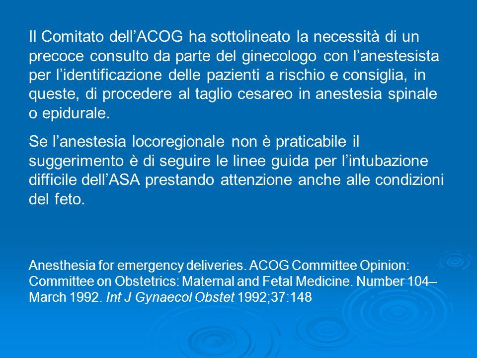 Il Comitato dell'ACOG ha sottolineato la necessità di un precoce consulto da parte del ginecologo con l'anestesista per l'identificazione delle pazienti a rischio e consiglia, in queste, di procedere al taglio cesareo in anestesia spinale o epidurale.
