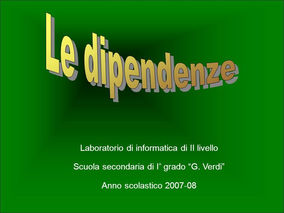 Le dipendenze Laboratorio di informatica di II livello