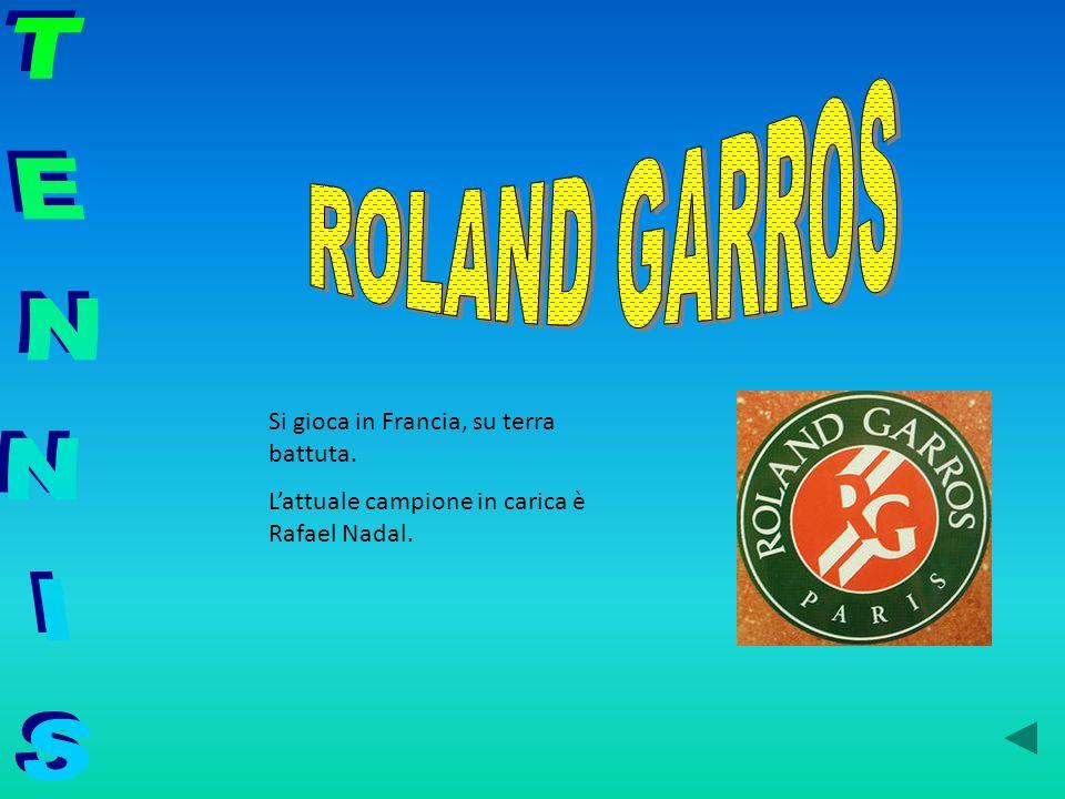 ROLAND GARROS TENNIS Si gioca in Francia, su terra battuta.